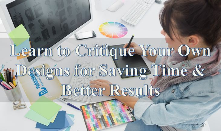 Learn to Critique Your Own Designs for Saving Time & Better Results